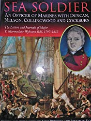Sea Soldier: an Officer of Marines with Duncan, Nelson, Collingwood and Cockburn, the Letters and Journals of T. Marmaduke Wybourn RM, 1797-1813