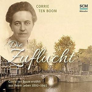 Die Zuflucht: Corrie ten Boom erzählt aus ihrem Leben 1892-1945