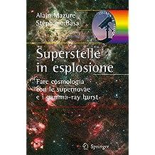 Superstelle in esplosione. Fare cosmologia con le supernovae e i gamma-ray burst (Le stelle)