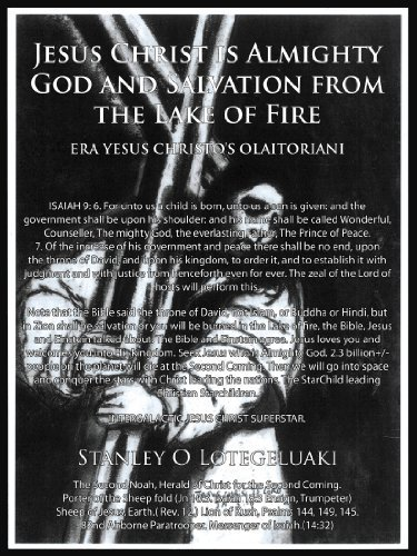 Jesus Christ is Almighty God and Salvation From the Lake of Fire. by Stanley O. Lotegeluaki (2012-07-19)