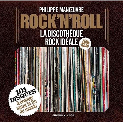 Rock'n'roll - tome 2: La discothèque rock idéale. 101 disques à écouter avant la fin du monde