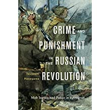 Crime and Punishment in the Russian Revolution: Mob Justice and Police in Petrograd