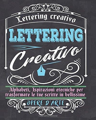 Lettering creativo: Alphabeti, Ispirazioni etecniche per trasformare le tue scritte in bellissime opere d'arte