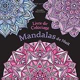 LIVRE DE COLORIAGE – MANDALAS DE NUIT: Coloriage et détente, un livre de coloriage anti-stress avec un fond noir pour faire ressortir les couleurs délicieusement lumineuses