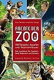 Abenteuer Zoo: 550 Tierparks, Aquarien und Reptilienhäuser. Der Zooführer für Deutschland, Schweiz und Österreich