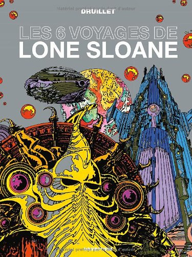 Lone Sloane, Tome 1 : les 6 voyages de Lone Sloane