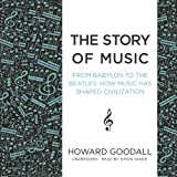 The Story of Music: From Babylon to the Beatles; How Music Has Shaped Civilization by Howard Goodall (2014-03-01)