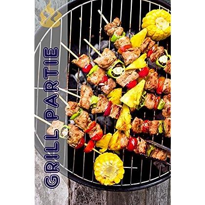Grill Partie: 200 délicieuses BBQ recettes de idées pour la saison du barbecue (Griller et Barbecue)