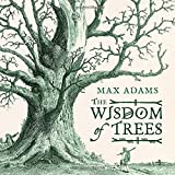 The Wisdom of Trees by Max Adams (2015-11-01)
