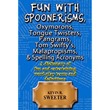 Fun with: Spoonerisms, Oxymorons, Tongue Twisters, Pangrams, Tom Swifty's, Malapropisms, & Spelling Acronyms (English Edition)