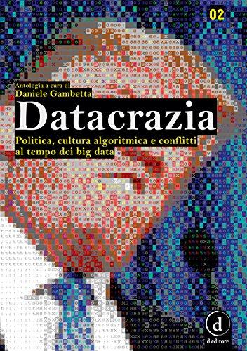 scaricare ebook gratis Datacrazia. Politica, cultura algoritmica e conflitti al tempo dei big data PDF Epub