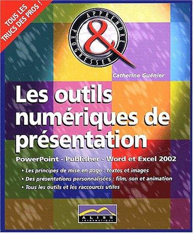 Les outils numériques de présentation. PowerPoint, Publisher, Word et Excel 2002