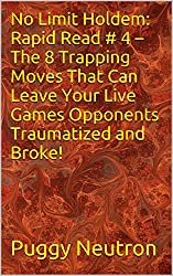 No Limit Holdem: Rapid Read # 4 - The 8 Trapping Moves That Can Leave Your Live Games Opponents Traumatized and Broke! (English Edition)