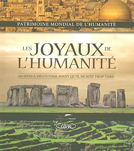 LES JOYAUX DE L'HUMANITE 100 SITES A DECOUVRIR AVA