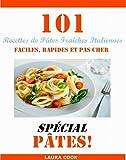 101 Recettes de Pâtes Fraiches Italiennes, Faciles, Rapides et Pas Cher Spécial Pâtes