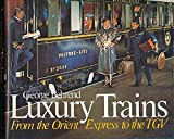 Luxury Trains: From the Orient to the Tgv