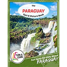 The Paraguay Fact and Picture Book: Fun Facts for Kids About Paraguay (Turn and Learn) (English Edition)