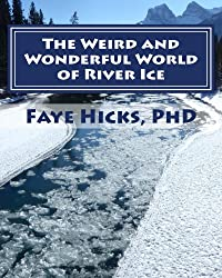 The Weird and Wonderful World of River Ice