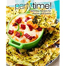 Party Time!: Delicious Recipes for Parties and Events (English Edition)