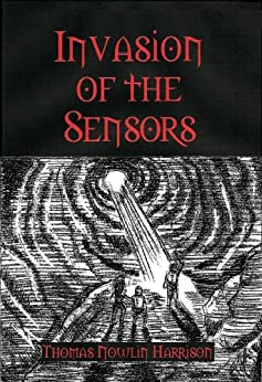 Invasion of the Sensors (English Edition) di [Thomas Nowlin Harrison]