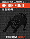 Successfully Launching A Hedge Fund In Europe: Practical Guidance For New Managers