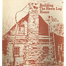 Building the Hewn Log House (Arkansas College folklore monograph series) by Charles McRaven (1978-08-02)