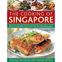 The Cooking of Singapore: Explore The Sensational Food And Cooking Of This Unique Cuisine, With 80 Authentic Recipes Shown Step By Step In Over 450 Stunning Photographs by Ghillie Basan (2016-03-07)
