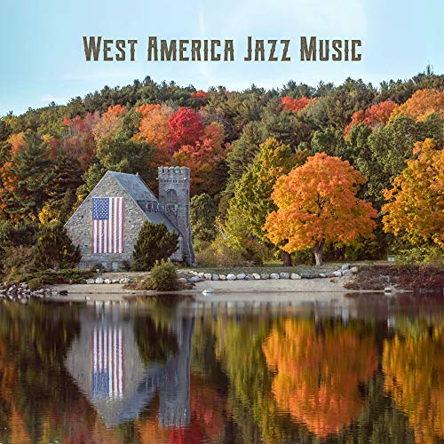 West America Jazz Music: 2019 Instrumental Smooth Jazz Music Compilation, Vintage Melodies with Sounds of Piano, Sax, Contrabass & Others (Smooth Instrumental Jazz)