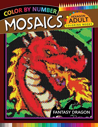 Fantasy Dragon Mosaics Hexagon Coloring Books: Color by Number for Adults Stress Relieving Design (Mosaics Hexagon Color by Number)