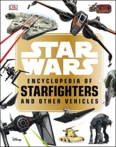 Star WarsTM Encyclopedia of Starfighters and Other Vehicles (English Edition)