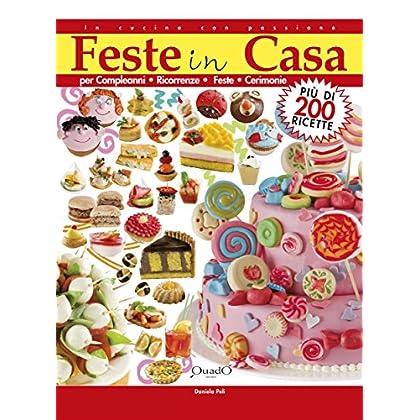Feste In Casa: Per Compleanni, Ricorrenze, Feste, Cerimonie (In Cucina Con Passione)