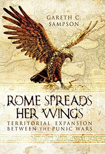 Rome Spreads Her Wings: Territorial Expansion Between the Punic Wars (English Edition)