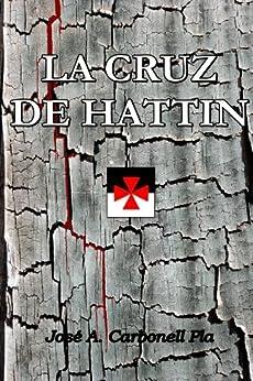 LA CRUZ DE HATTIN de [Pla, José Antonio Carbonell]