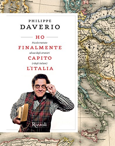 Ho finalmente capito l'Italia. Piccolo trattato ad uso degli stranieri (e degli italiani)