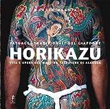 Horikazu. Tatuaggi tradizionali del Giappone. Vita e opere del maestro tatuatore di Asakusa. Ediz. illustrata: 29,2 x 29,2