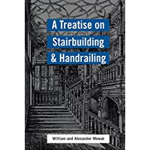 A Treatise on Stairbuilding and Handrailing (English Edition)