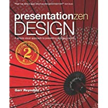 Presentation Zen Design: Simple Design Principles and Techniques to Enhance Your Presentations (2nd Edition) (Graphic Design & Visual Communication Courses) by Reynolds, Garr (2013) Paperback