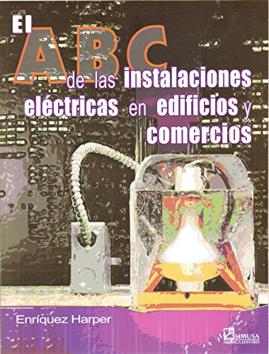 El ABC de las instalaciones electricas en edificios y comercios/ The ABC of the Electrical Installations in Buildings and Businesses