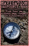 Navigation Emergency Book: Find Your Way Without Map, Compass Or Electronics