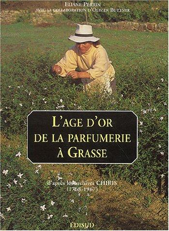 L'âge d'or de la parfumerie à Grasse : D'après les archives Chiris (1768-1967) par Eliane Perrin