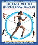 Build Your Running Body: A Total-Body Fitness Plan for All Distance Runners, from Milers to Ultramarathoners: Run Farther, Faster, and Injury-Free