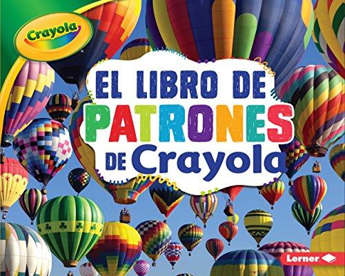 El Libro de Patrones de Crayola (R) (the Crayola (R) Patterns Book) (Conceptos Crayola/ Crayola Concepts) (Schuhe Lunar)