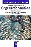 Die Gegenreformation: Die Welt der katholischen Erneuerung 1570-1770 (Europäische Geschichte, Band 60130)