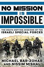 No Mission Is Impossible: The Death-defying Missions of the Israeli Special Forces.