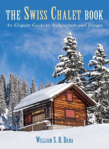 Swiss Chalet Book: An Elegant Guide to Architecture and Design