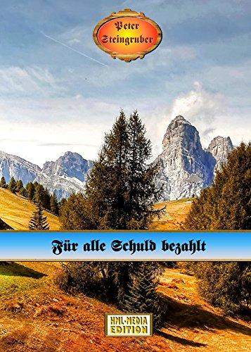 Für alle Schuld bezahlt - Peter Steingruber Heimatroman 121