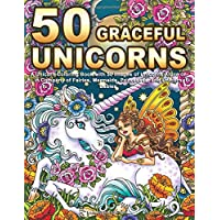 50 Graceful Unicorns: A Unicorn Coloring Book with 50 Images of Unicorns Alone or in Company of Fairies, Mermaids, Princesses, and Unicorn Babies
