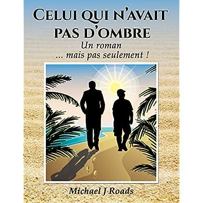 Celui qui n'avait pas d'ombre: Un roman... mais pas seulement !