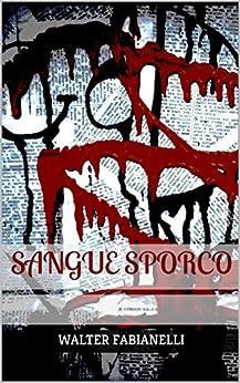 Sangue sporco (Italian Edition) by [Fabianelli, Walter]