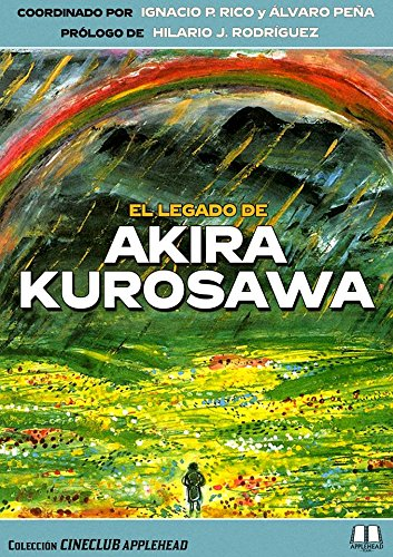 EL LEGADO DE AKIRA KUROSAWA (Cineclub Applehead) por VV.AA. Coordinado por Álvaro Peña e Ignacio P. Rico.